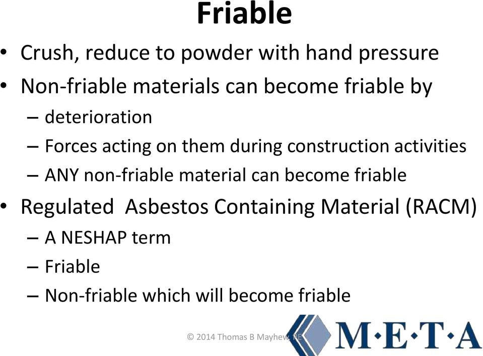activities ANY non-friable material can become friable Regulated Asbestos
