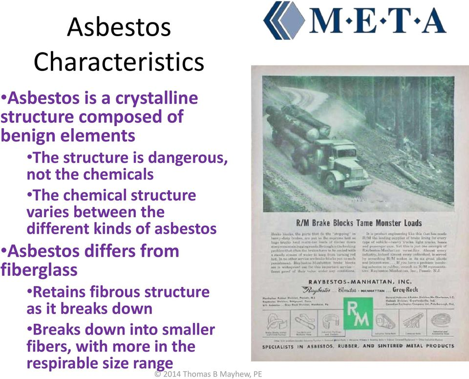 different kinds of asbestos Asbestos differs from fiberglass Retains fibrous structure
