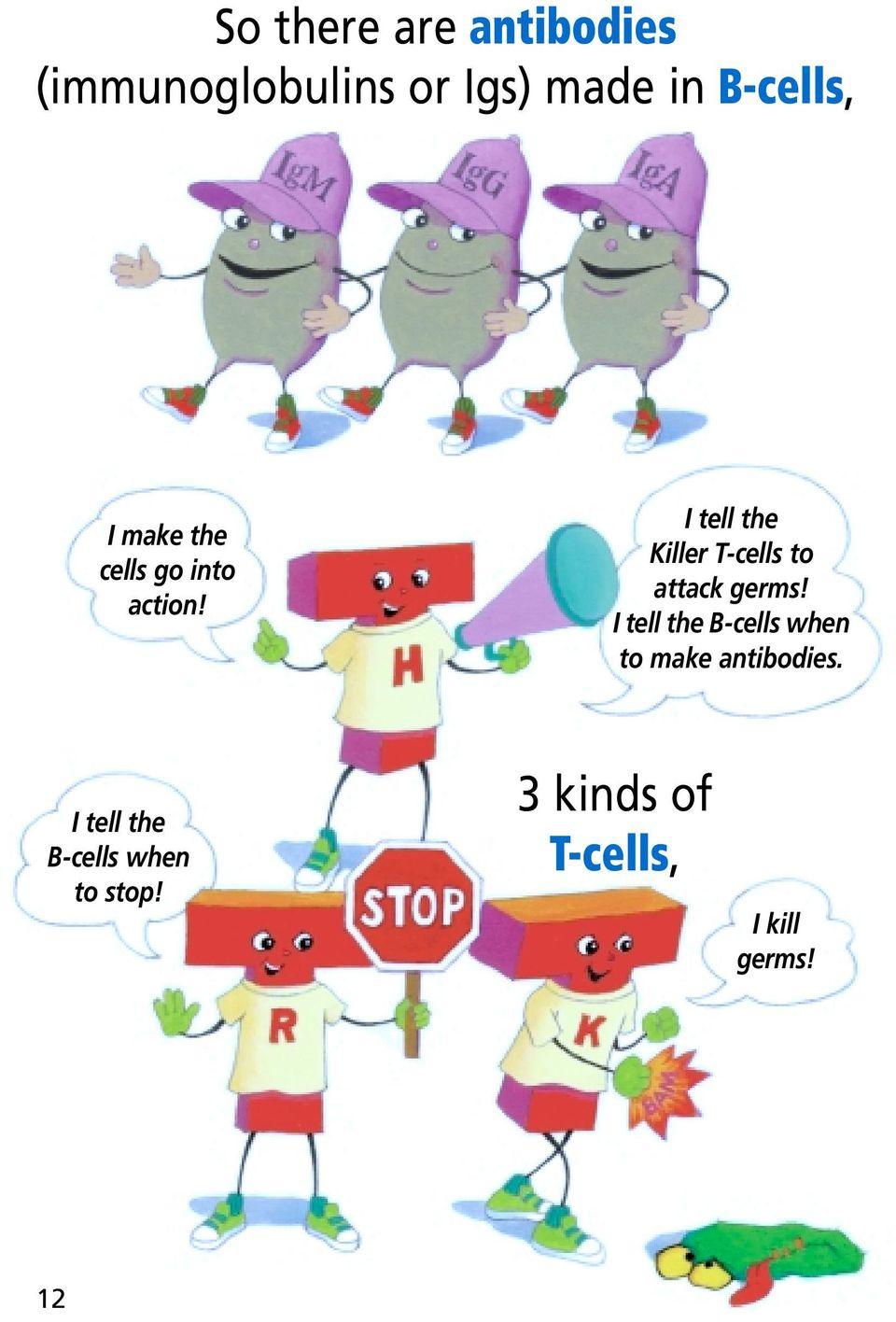 I tell the Killer T-cells to attack germs!