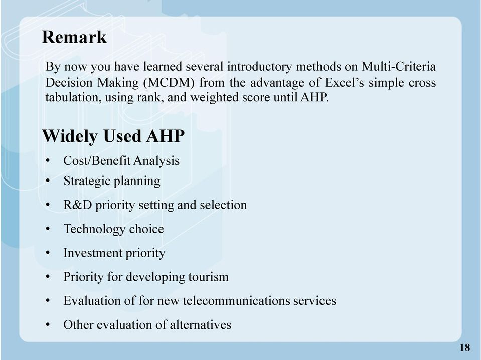 Widely Used AHP Cost/Benefit Analysis Strategic planning R&D priority setting and selection Technology choice