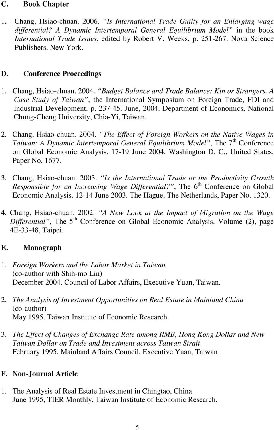 Chang, Hsiao-chuan. 2004. Budget Balance and Trade Balance: Kin or Strangers. A Case Study of Taiwan, the International Symposium on Foreign Trade, FDI and Industrial Development. p. 237-45.