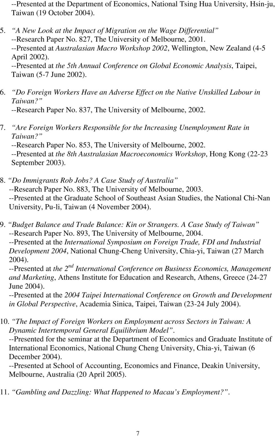 --Presented at the 5th Annual Conference on Global Economic Analysis, Taipei, Taiwan (5-7 June 2002). 6. Do Foreign Workers Have an Adverse Effect on the Native Unskilled Labour in Taiwan?
