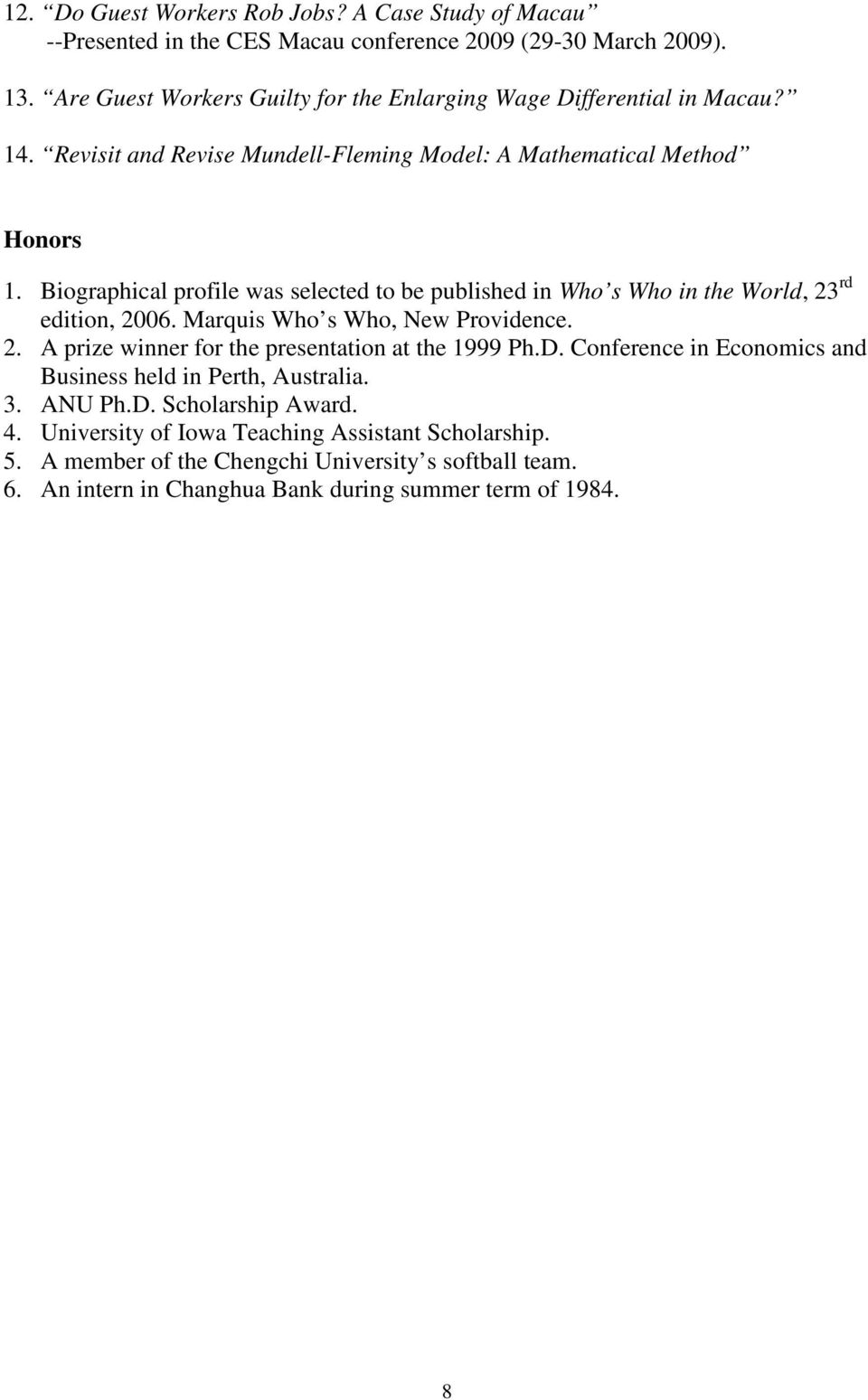 Biographical profile was selected to be published in Who s Who in the World, 23 rd edition, 2006. Marquis Who s Who, New Providence. 2. A prize winner for the presentation at the 1999 Ph.