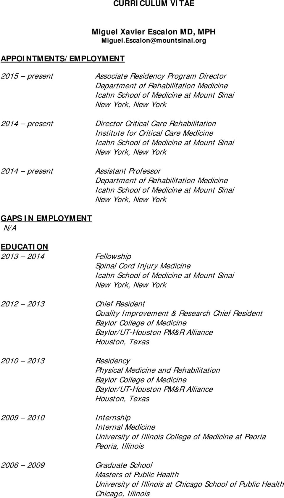 Assistant Professor Department of Rehabilitation Medicine GAPS IN EMPLOYMENT N/A EDUCATION 2013 2014 Fellowship Spinal Cord Injury Medicine 2012 2013 Chief Resident Quality Improvement & Research