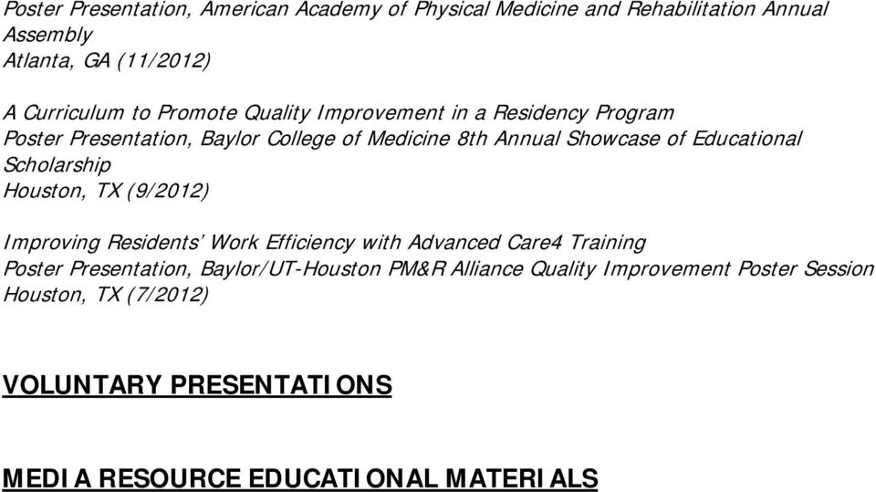 Scholarship Houston, TX (9/2012) Improving Residents Work Efficiency with Advanced Care4 Training Poster Presentation,