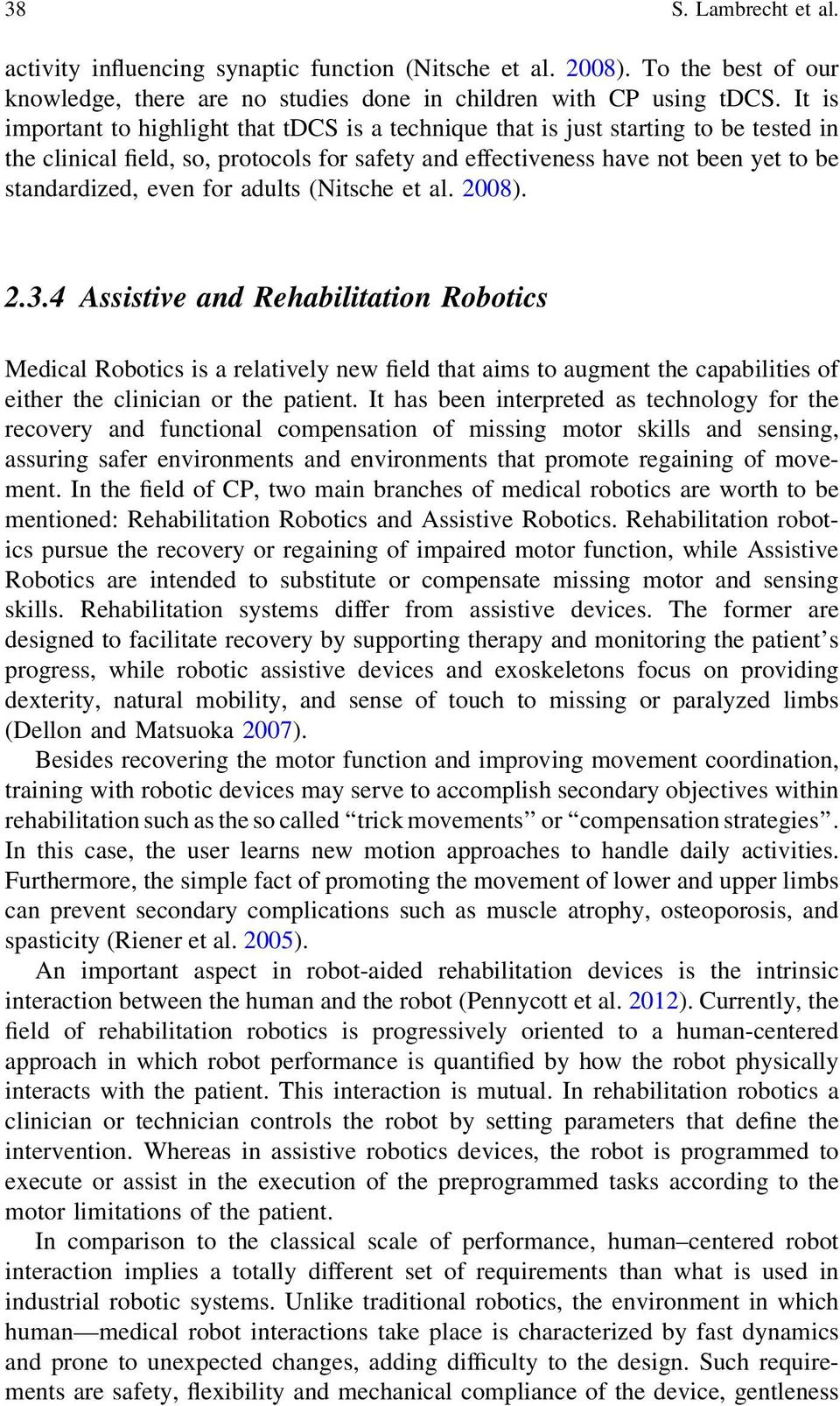 for adults (Nitsche et al. 2008). 2.3.4 Assistive and Rehabilitation Robotics Medical Robotics is a relatively new field that aims to augment the capabilities of either the clinician or the patient.