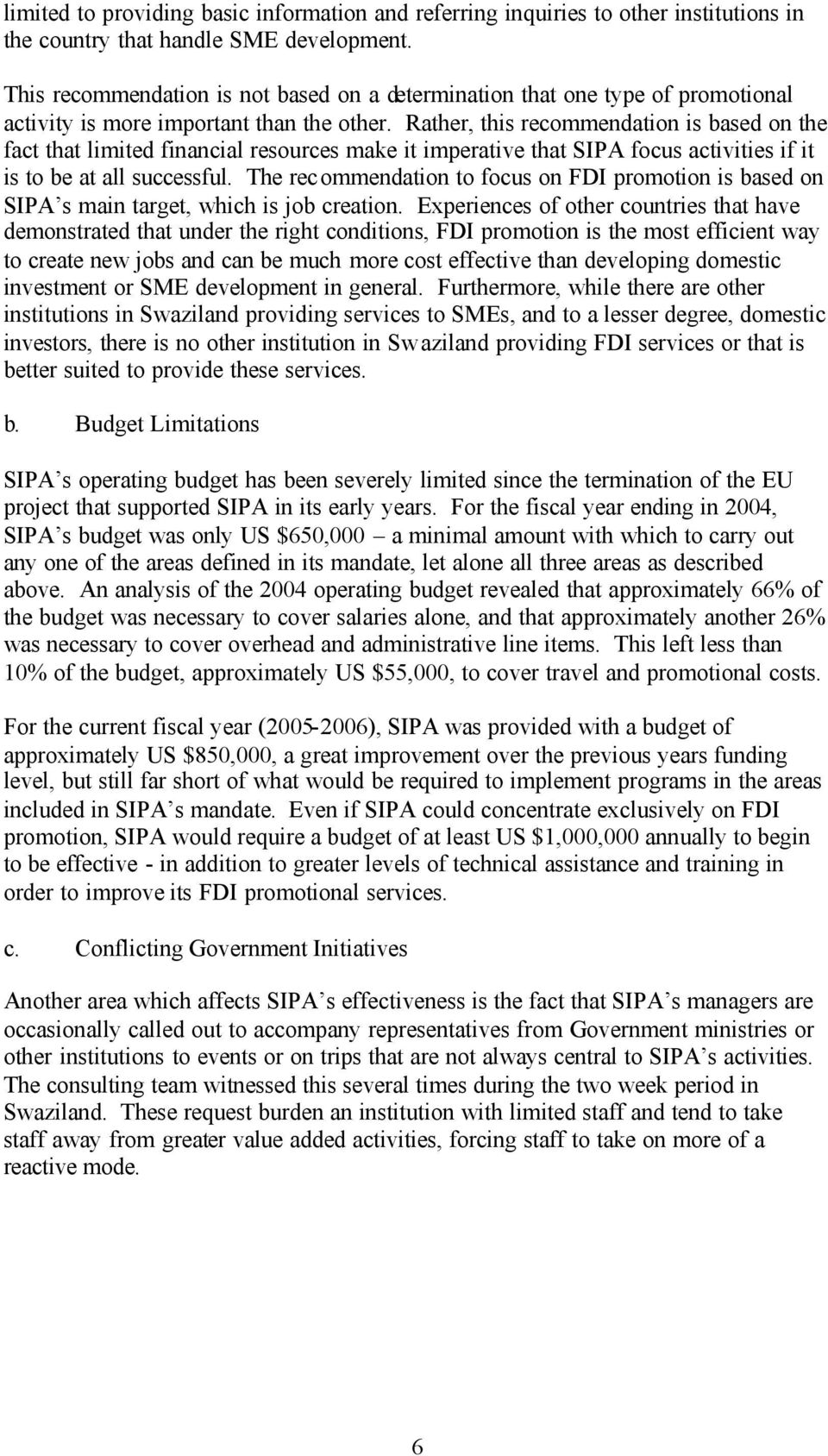 Rather, this recommendation is based on the fact that limited financial resources make it imperative that SIPA focus activities if it is to be at all successful.