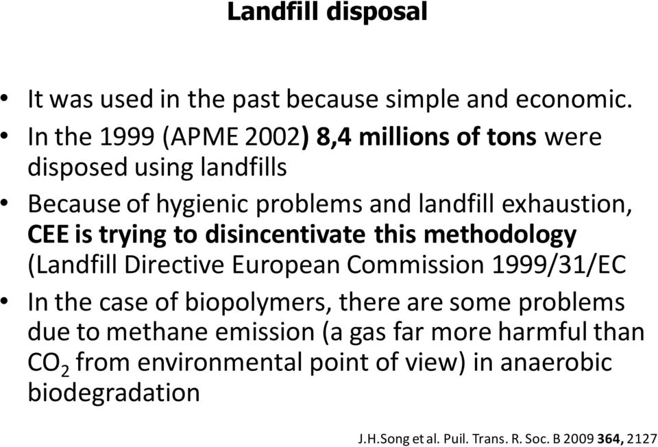 CEE is trying to disincentivate this methodology (Landfill Directive European Commission 1999/31/EC In the case of biopolymers,