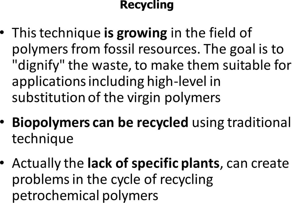 in substitution of the virgin polymers Biopolymers can be recycled using traditional technique
