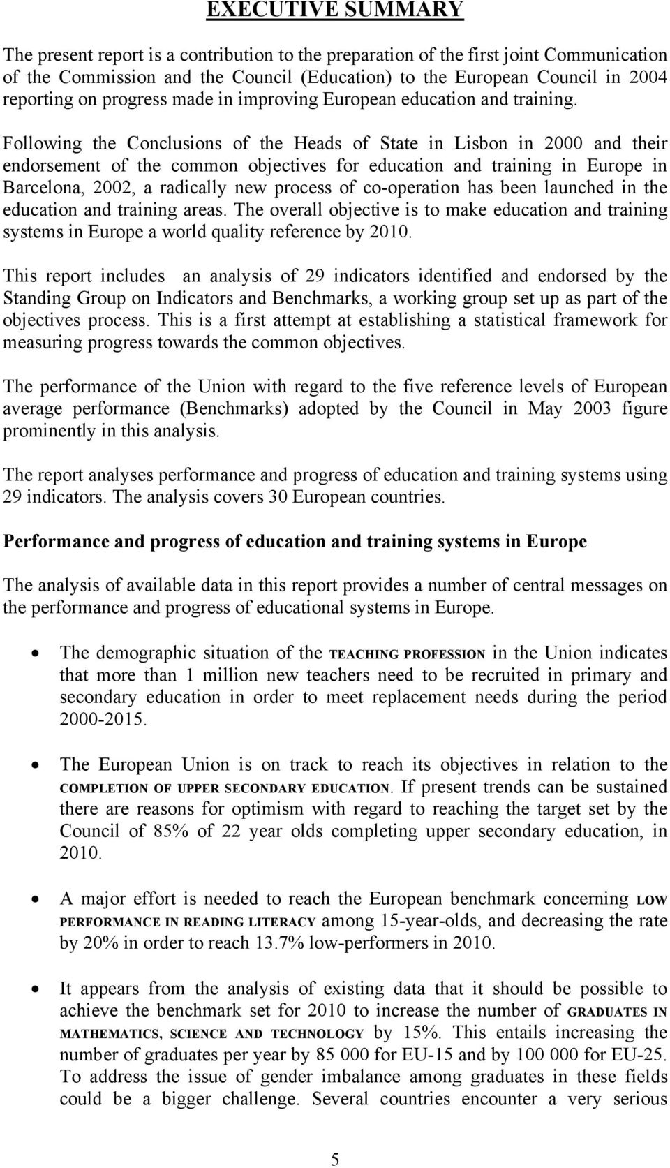 Following the Conclusions of the Heads of State in Lisbon in 2000 and their endorsement of the common objectives for education and training in Europe in Barcelona, 2002, a radically new process of
