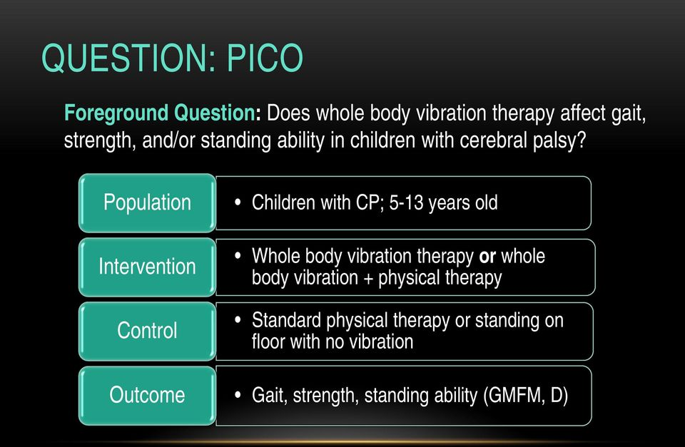 Population Intervention Control Outcome Children with CP; 5-13 years old Whole body vibration