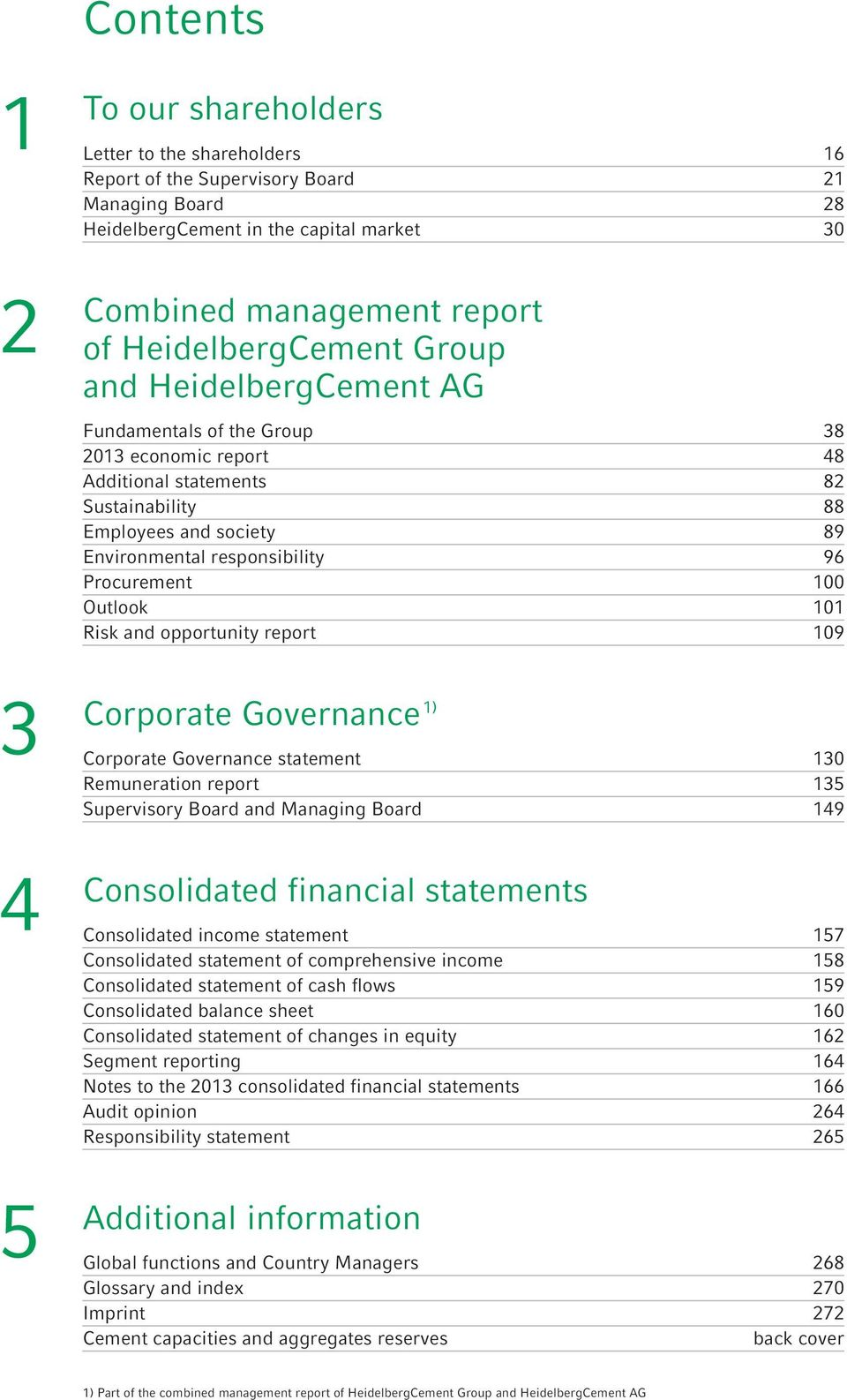 Procurement 100 Outlook 101 Risk and opportunity report 109 Corporate Governance 1) Corporate Governance statement 130 Remuneration report 135 Supervisory Board and Managing Board 149 Consolidated