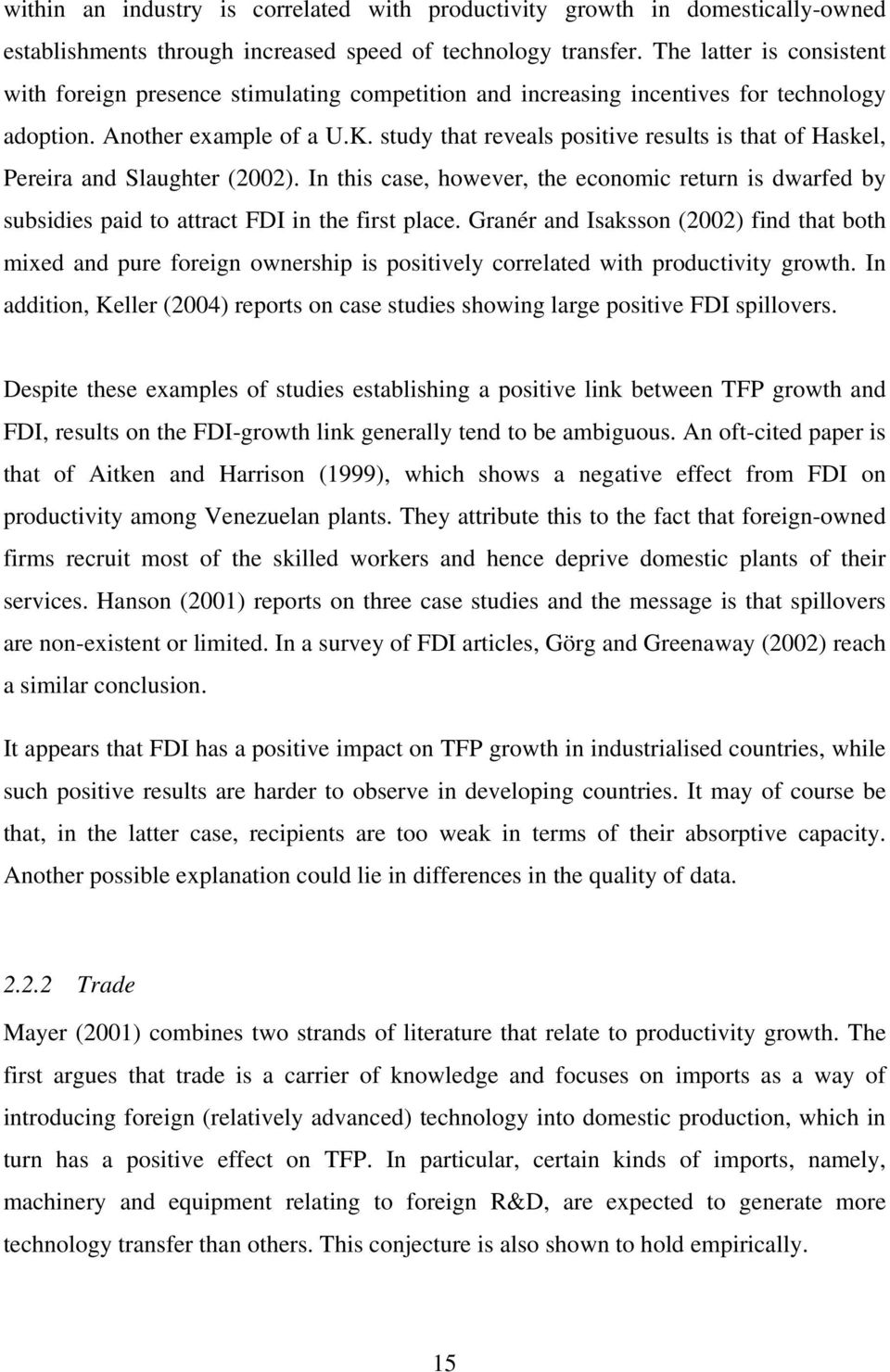 study that reveals positive results is that of Haskel, Pereira and Slaughter (2002). In this case, however, the economic return is dwarfed by subsidies paid to attract FDI in the first place.