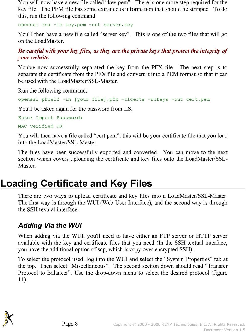 Be careful with your key files, as they are the private keys that protect the integrity of your website. You've now successfully separated the key from the PFX file.