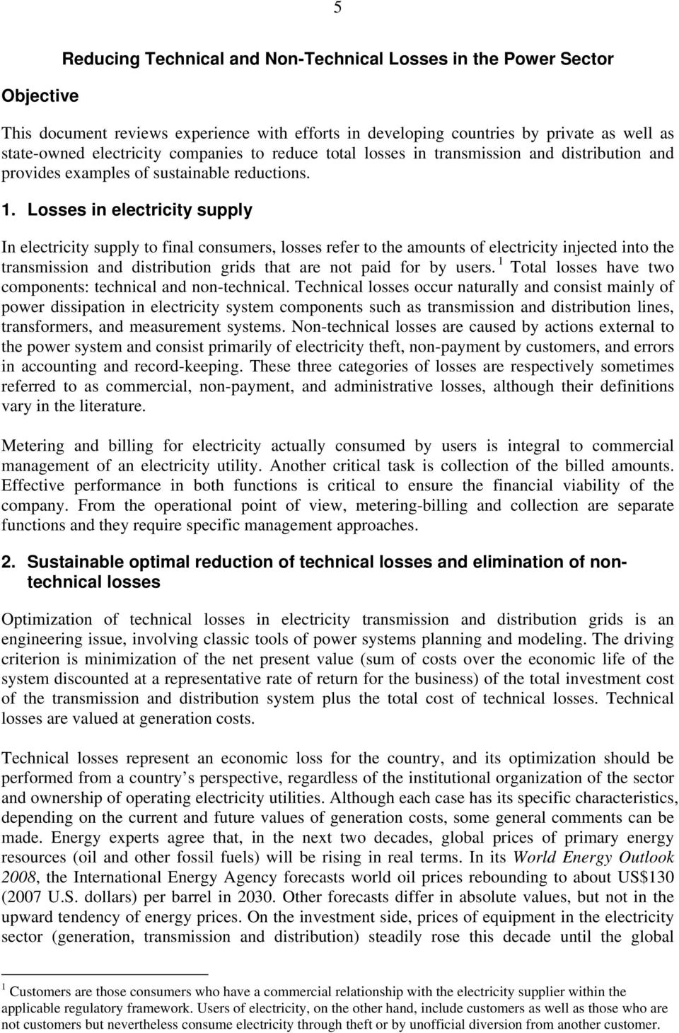 Losses in electricity supply In electricity supply to final consumers, losses refer to the amounts of electricity injected into the transmission and distribution grids that are not paid for by users.