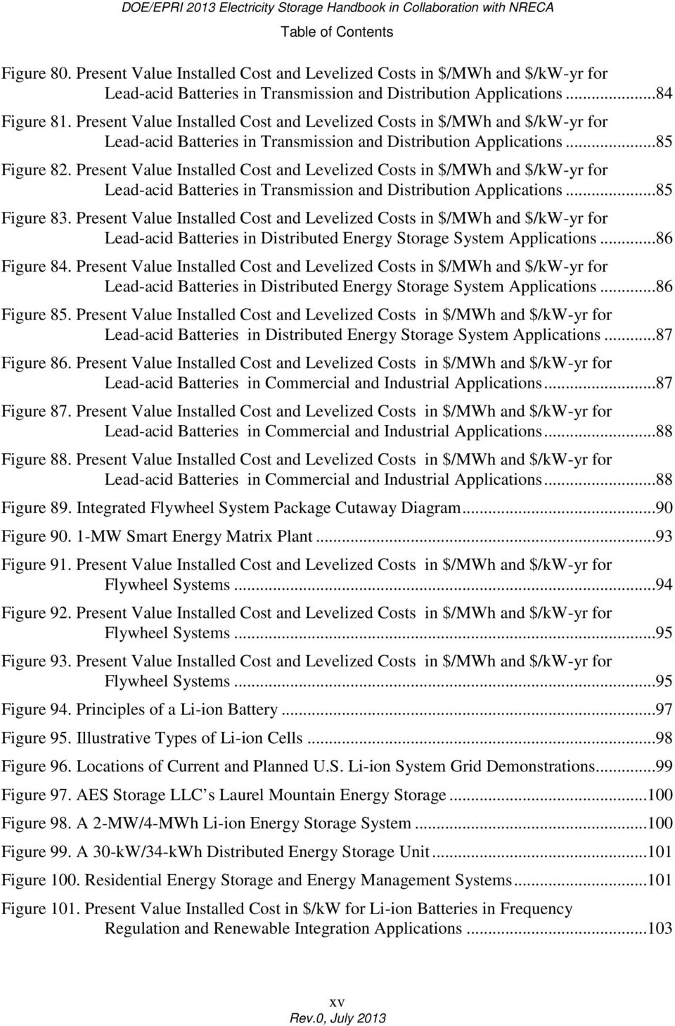 Present Value Installed Cost and Levelized Costs in $/MWh and $/kw-yr for Lead-acid Batteries in Transmission and Distribution Applications...85 Figure 83.