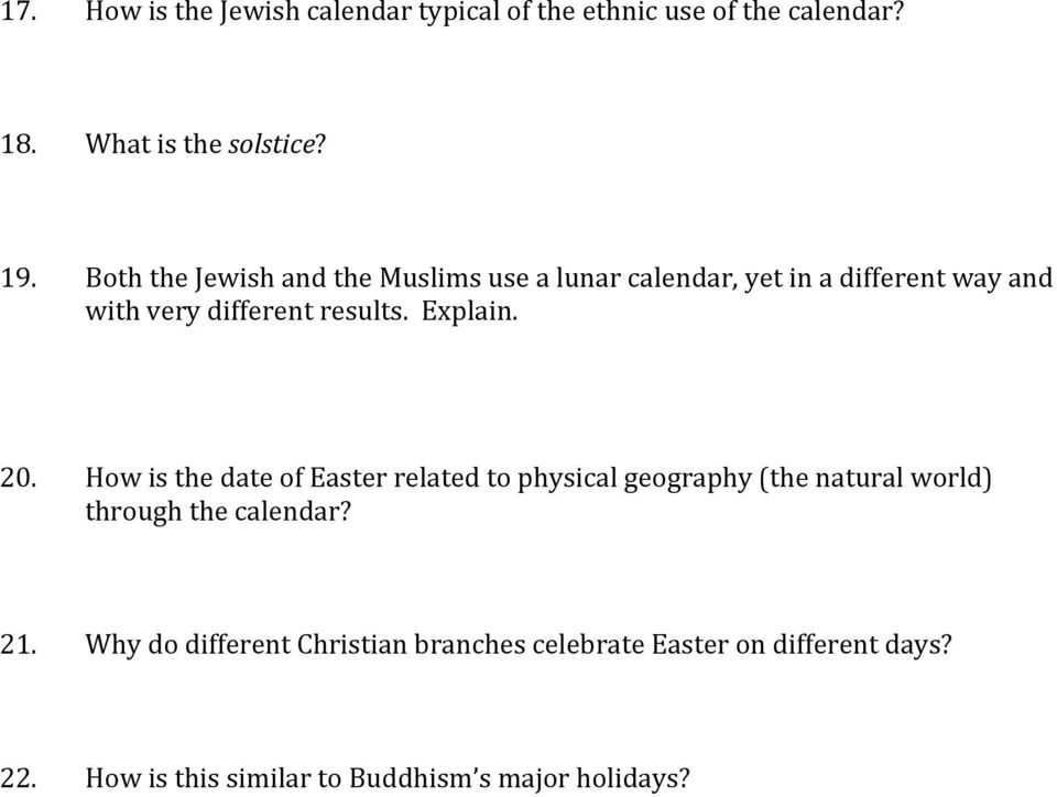 Explain. 20. How is the date of Easter related to physical geography (the natural world) through the calendar? 21.