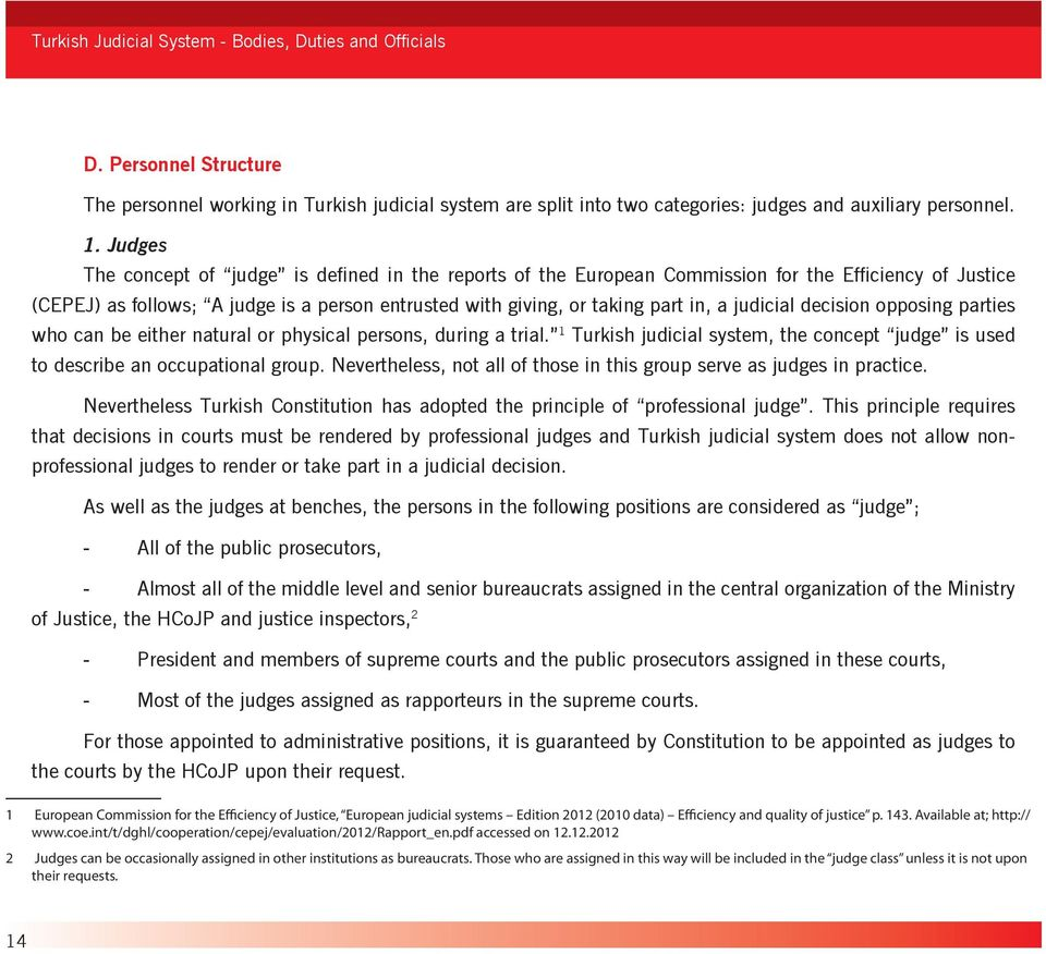 judicial decision opposing parties who can be either natural or physical persons, during a trial. 1 Turkish judicial system, the concept judge is used to describe an occupational group.