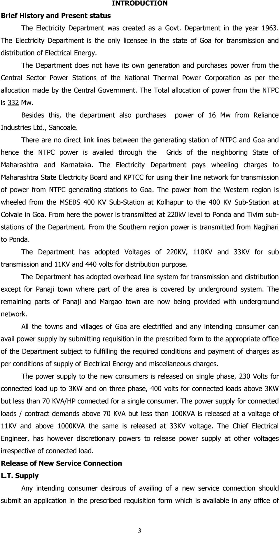 The Department does not have its own generation and purchases power from the Central Sector Power Stations of the National Thermal Power Corporation as per the allocation made by the Central