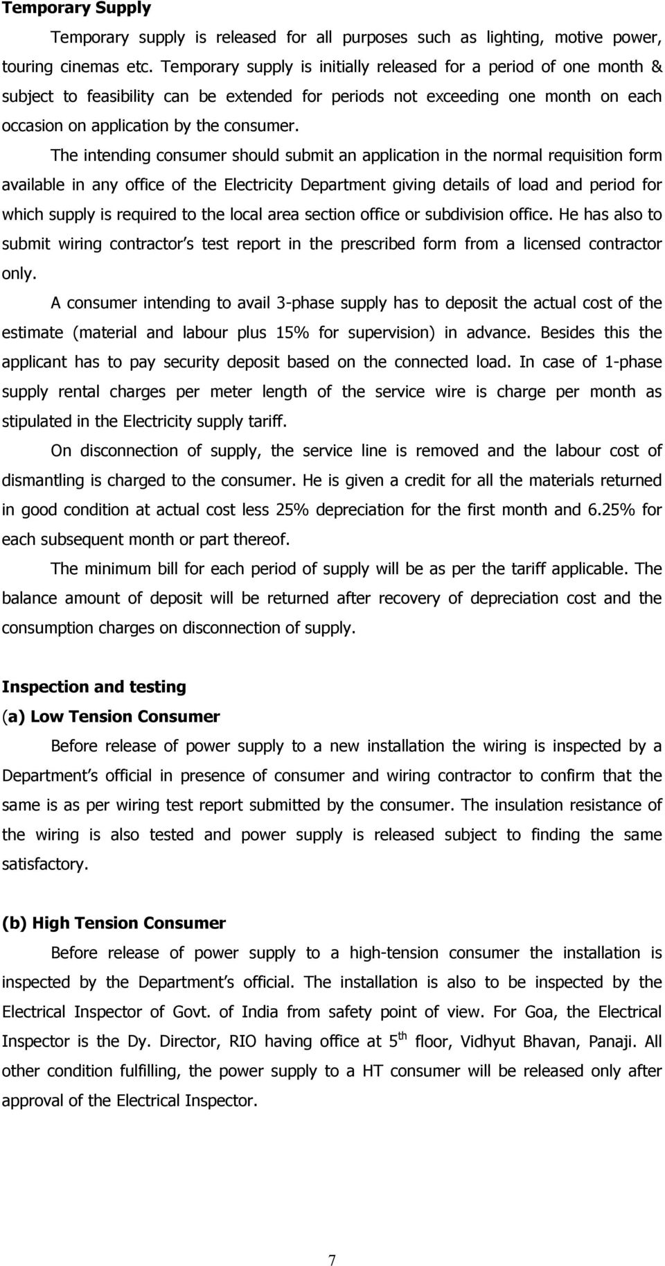 The intending consumer should submit an application in the normal requisition form available in any office of the Electricity Department giving details of load and period for which supply is required