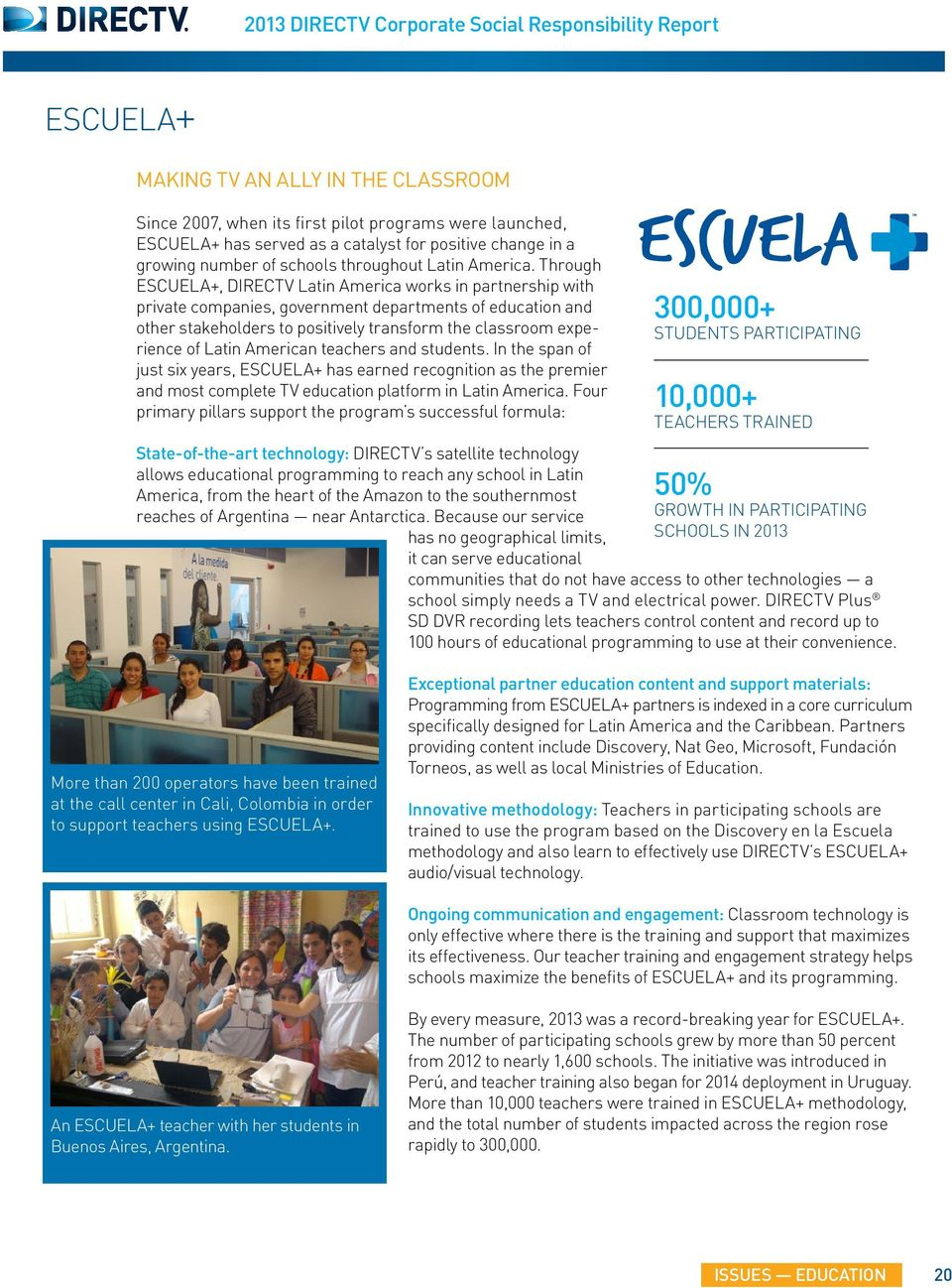 Through ESCUELA+, DIRECTV Latin America works in partnership with private companies, government departments of education and other stakeholders to positively transform the classroom experience of