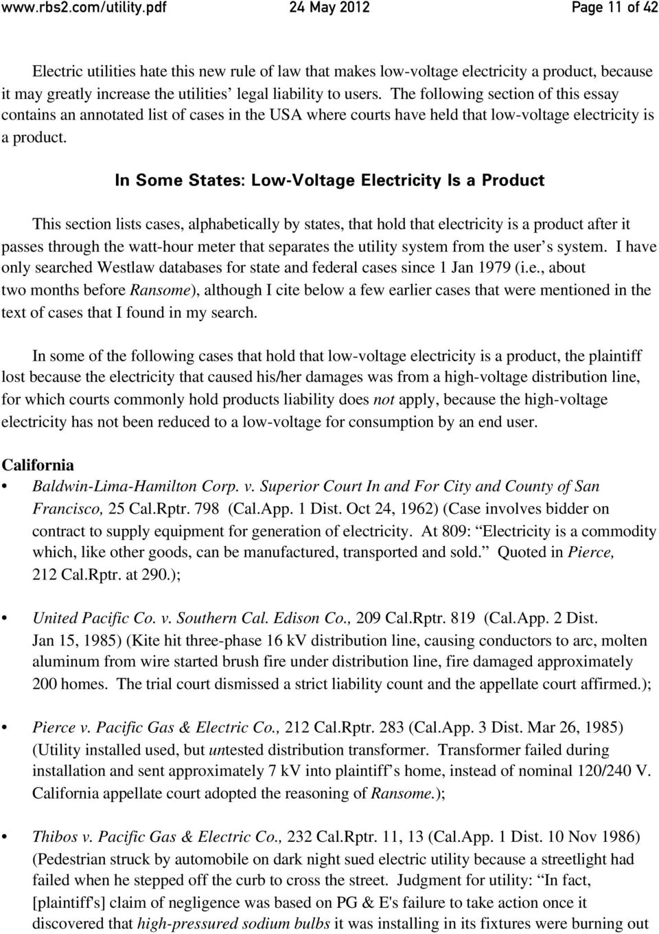 The following section of this essay contains an annotated list of cases in the USA where courts have held that low-voltage electricity is a product.