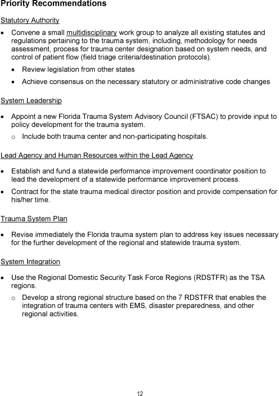 Review legislation from other states Achieve consensus on the necessary statutory or administrative code changes System Leadership Appoint a new Florida Trauma System Advisory Council (FTSAC) to