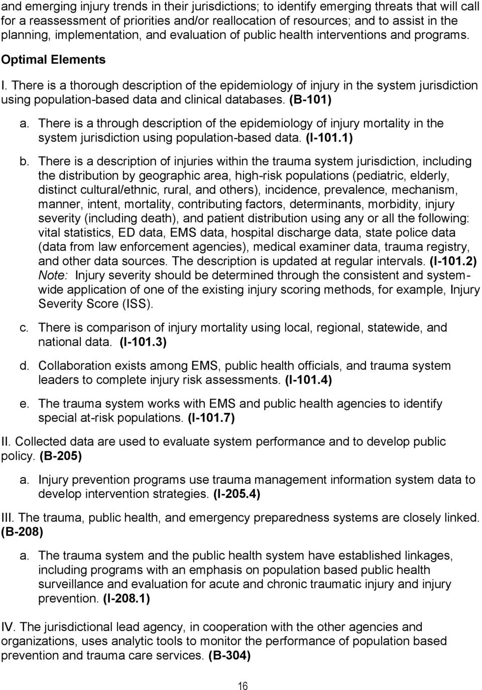 There is a thorough description of the epidemiology of injury in the system jurisdiction using population-based data and clinical databases. (B-101) a.