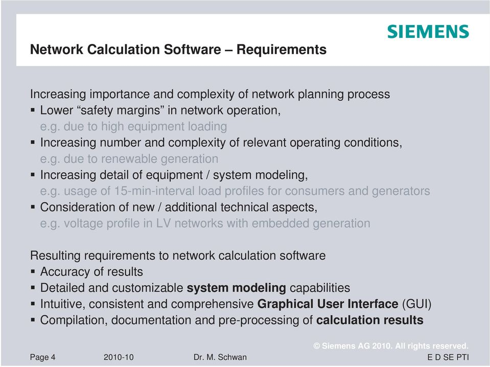 g. voltage profile in LV networks with embedded generation Resulting requirements to network calculation software Accuracy of results Detailed and customizable system modeling capabilities Intuitive,