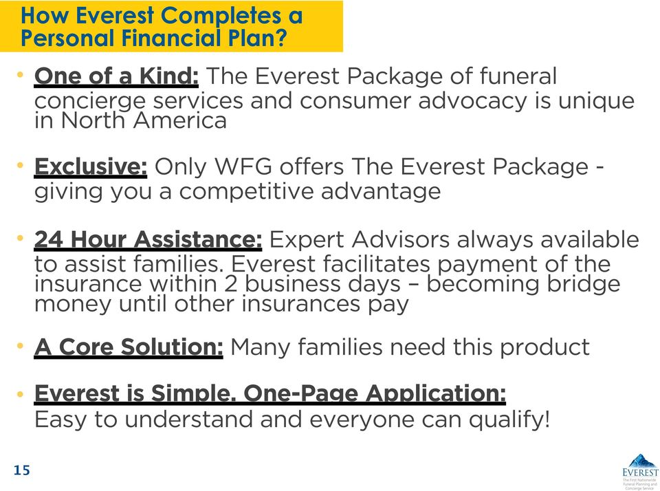 The Everest Package - giving you a competitive advantage 24 Hour Assistance: Expert Advisors always available to assist families.