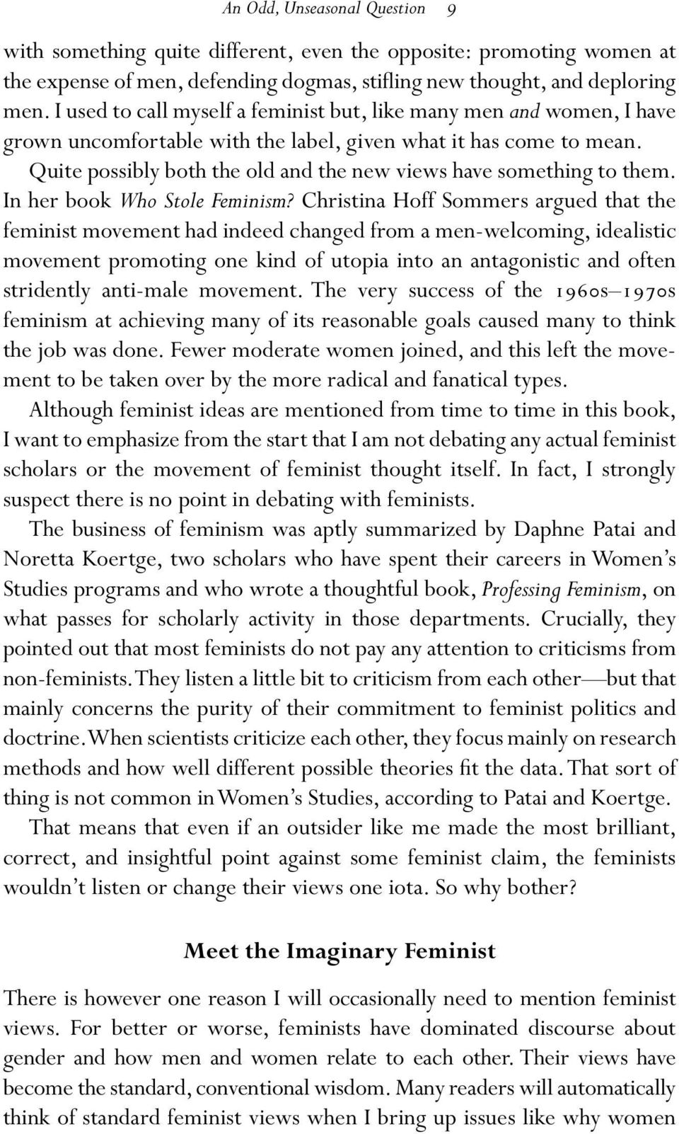 Quite possibly both the old and the new views have something to them. In her book Who Stole Feminism?