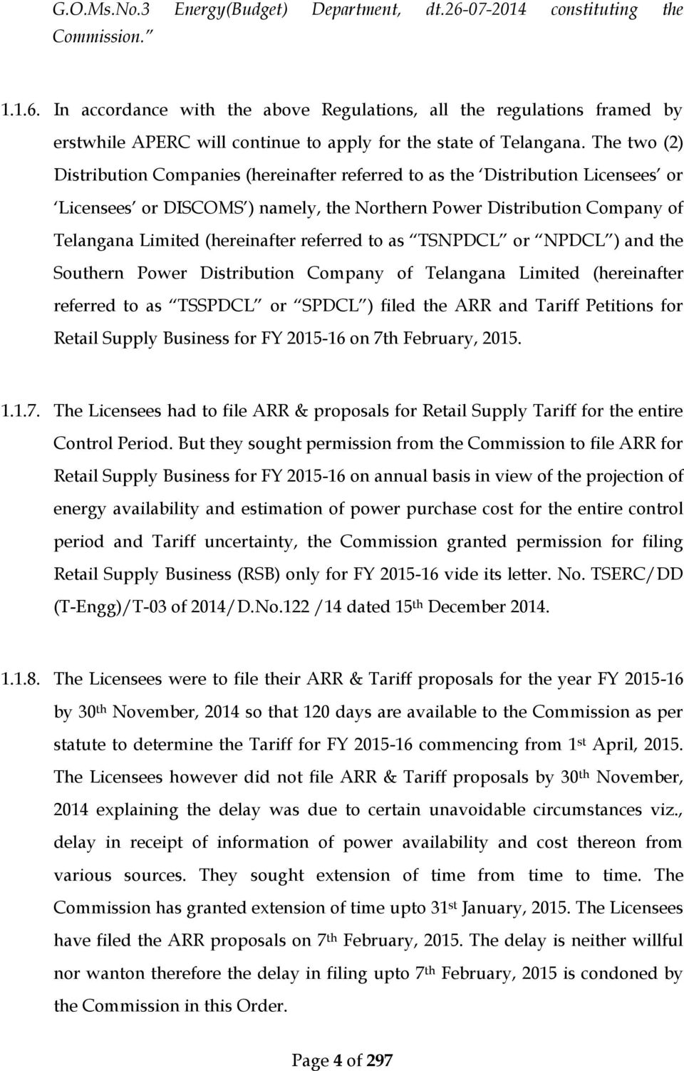 referred to as TSNPDCL or NPDCL ) and the Southern Power Distribution Company of Telangana Limited (hereinafter referred to as TSSPDCL or SPDCL ) filed the ARR and Tariff Petitions for Retail Supply