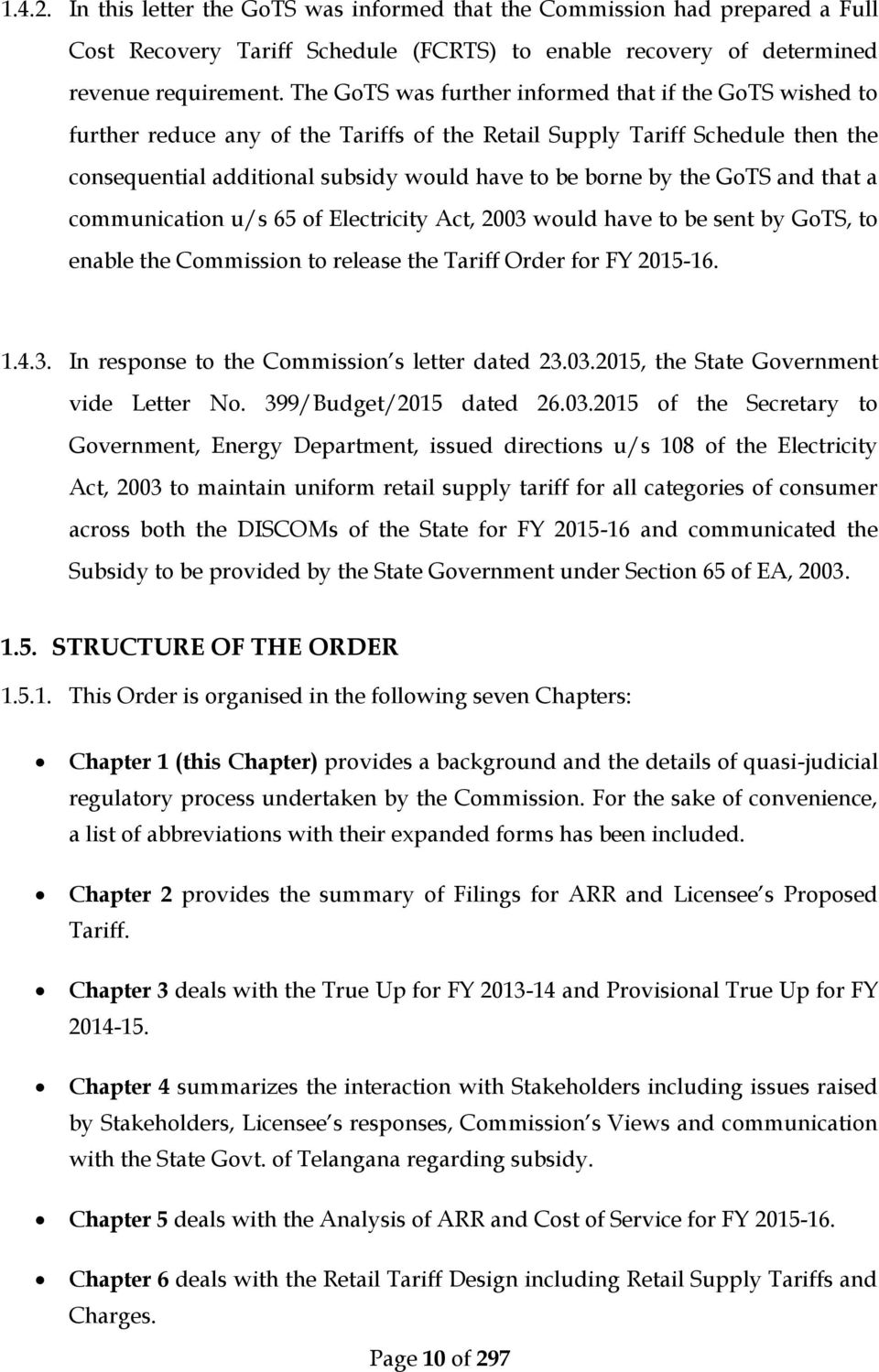 GoTS and that a communication u/s 65 of Electricity Act, 2003 would have to be sent by GoTS, to enable the Commission to release the Tariff Order for FY 2015-16. 1.4.3. In response to the Commission s letter dated 23.