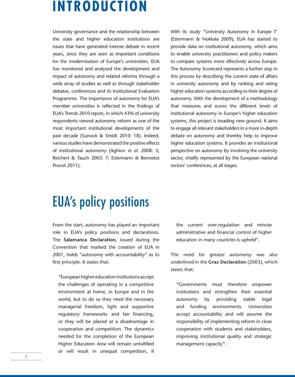 EUA has monitored and analysed the development and impact of autonomy and related reforms through a wide array of studies as well as through stakeholder debates, conferences and its Institutional