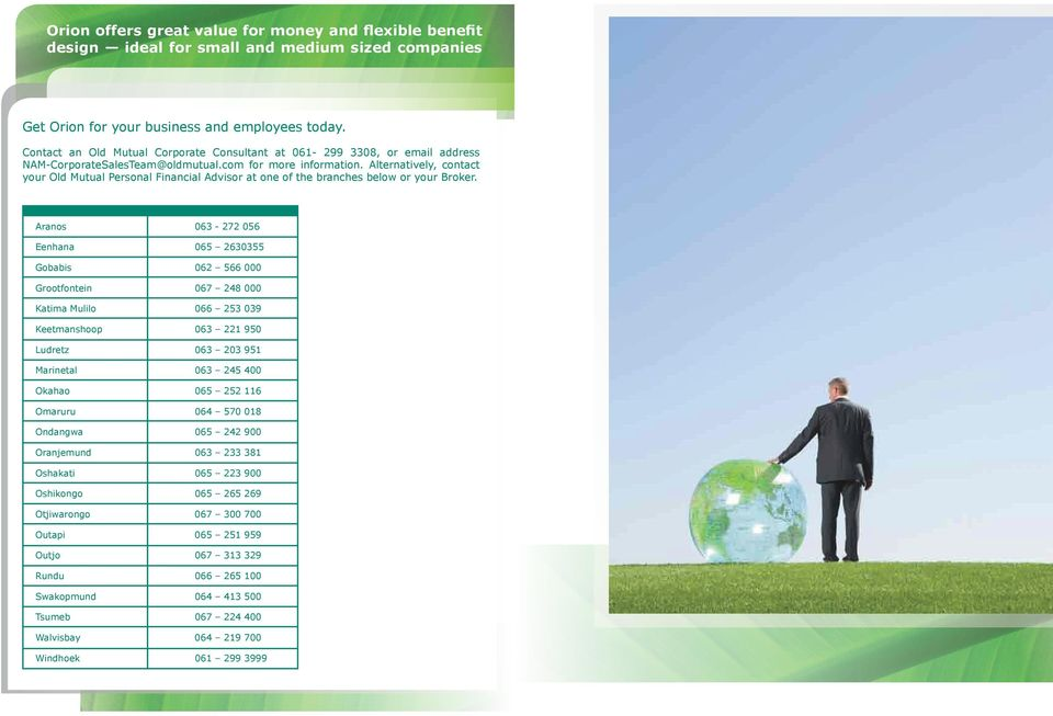 Alternatively, contact your Old Mutual Personal Financial Advisor at one of the branches below or your Broker.