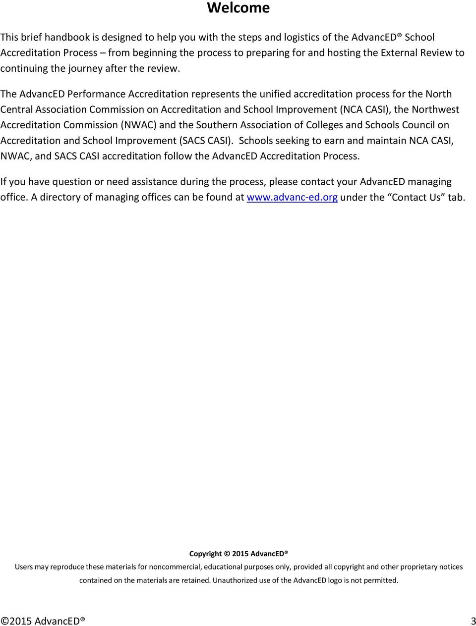 The AdvancED Performance Accreditation represents the unified accreditation process for the North Central Association Commission on Accreditation and School Improvement (NCA CASI), the Northwest