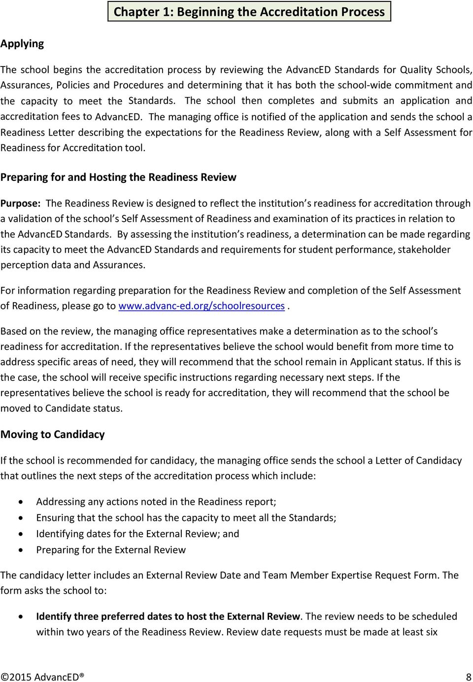 The managing office is notified of the application and sends the school a Readiness Letter describing the expectations for the Readiness Review, along with a Self Assessment for Readiness for