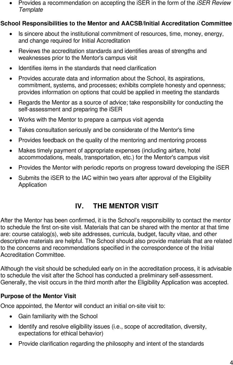 the Mentor's campus visit Identifies items in the standards that need clarification Provides accurate data and information about the School, its aspirations, commitment, systems, and processes;