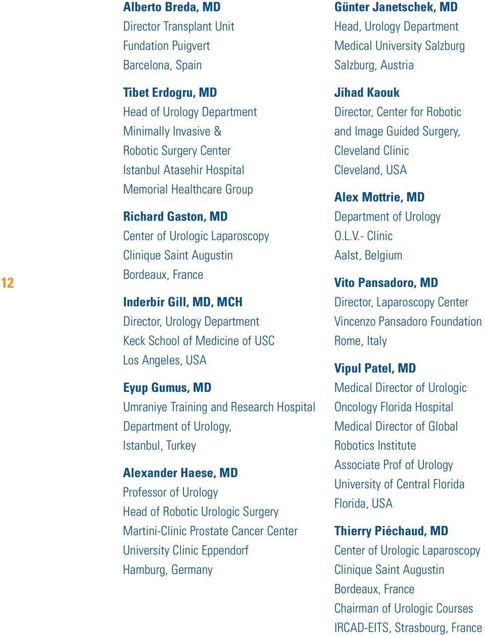 Los Angeles, USA Eyup Gumus, MD Umraniye Training and Research Hospital Department of Urology, Istanbul, Turkey Alexander Haese, MD Professor of Urology Head of Robotic Urologic Surgery