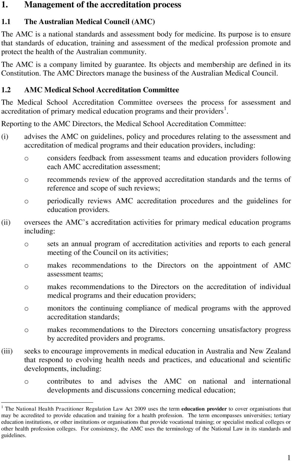 The AMC is a company limited by guarantee. Its objects and membership are defined in its Constitution. The AMC Directors manage the business of the Australian Medical Council. 1.