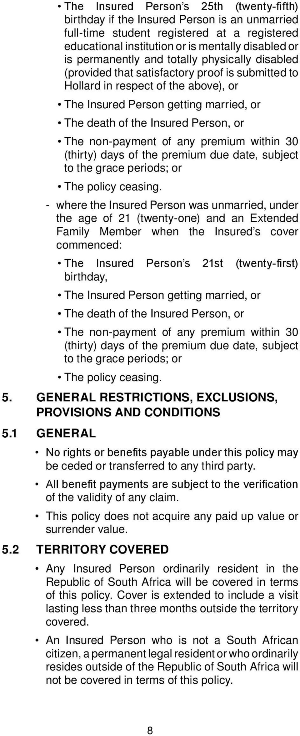 non-payment of any premium within 30 (thirty) days of the premium due date, subject to the grace periods; or The policy ceasing.