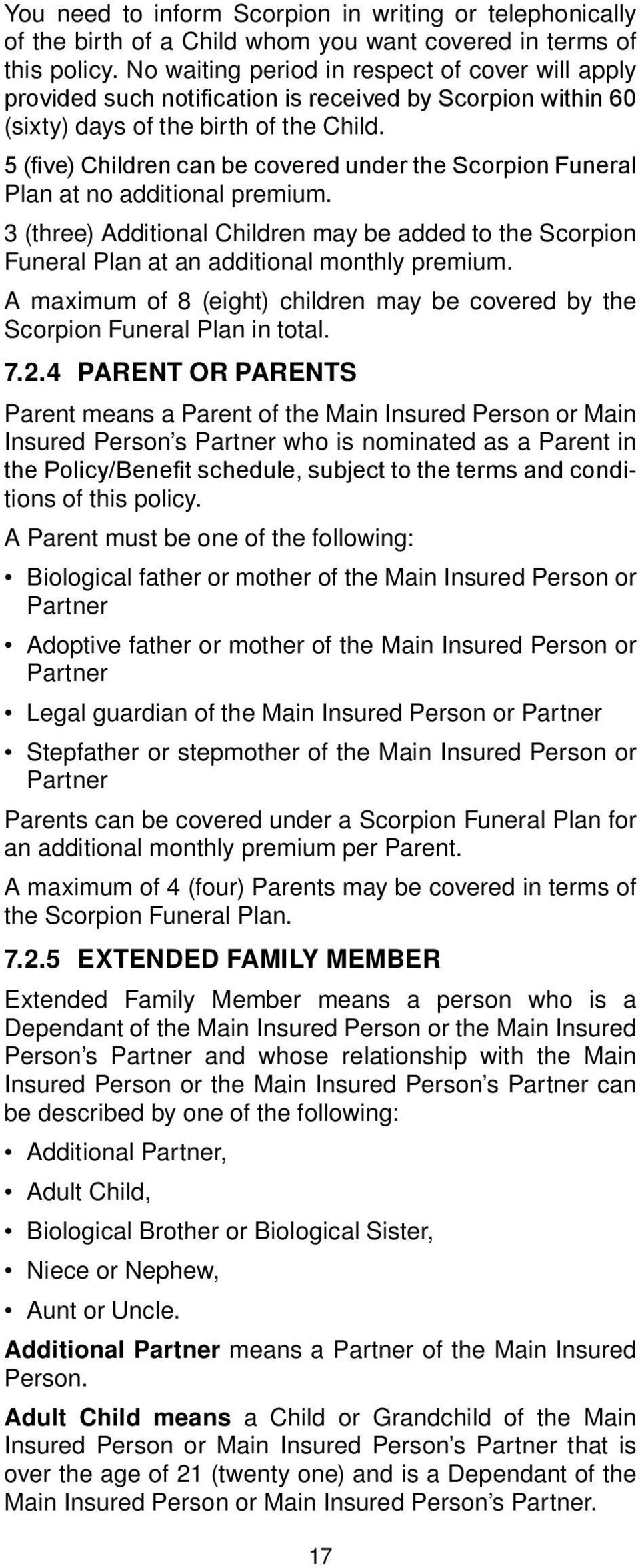 5 (five) Children can be covered under the Scorpion Funeral Plan at no additional premium. 3 (three) Additional Children may be added to the Scorpion Funeral Plan at an additional monthly premium.