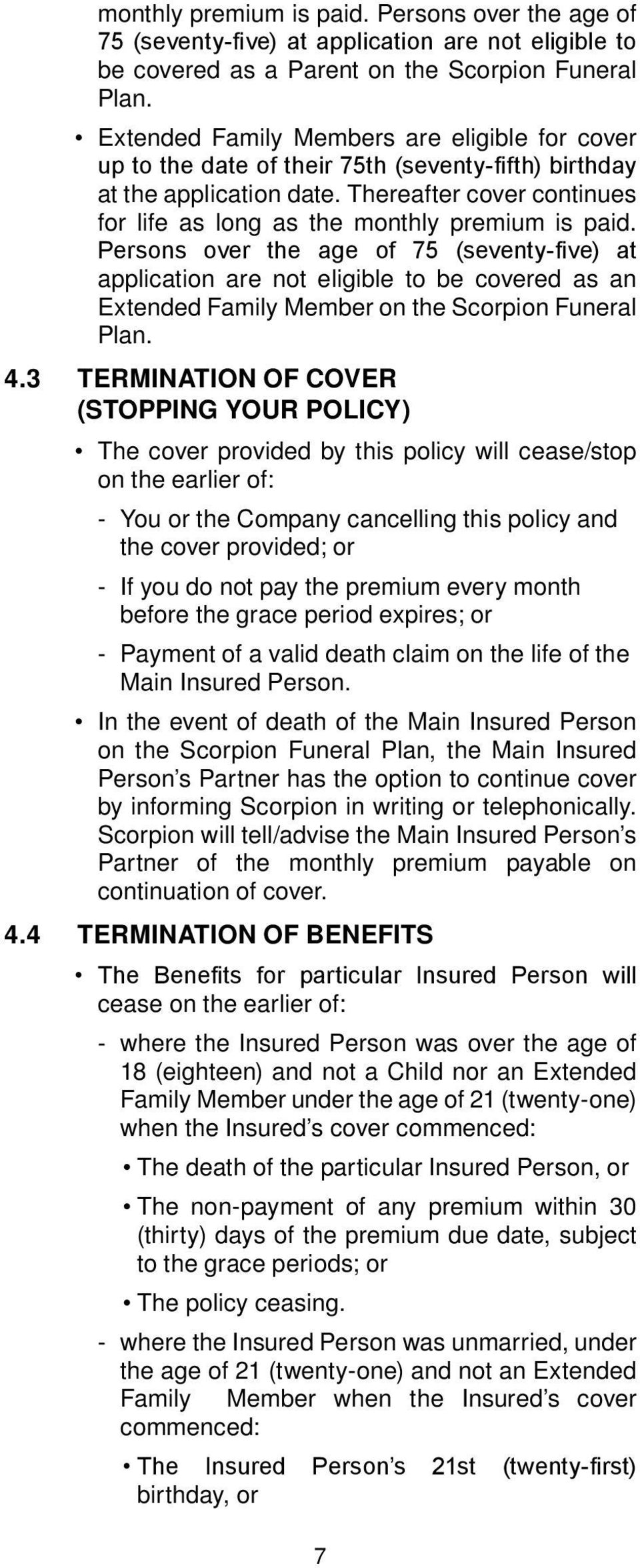Thereafter cover continues for life as long as the monthly premium is paid.