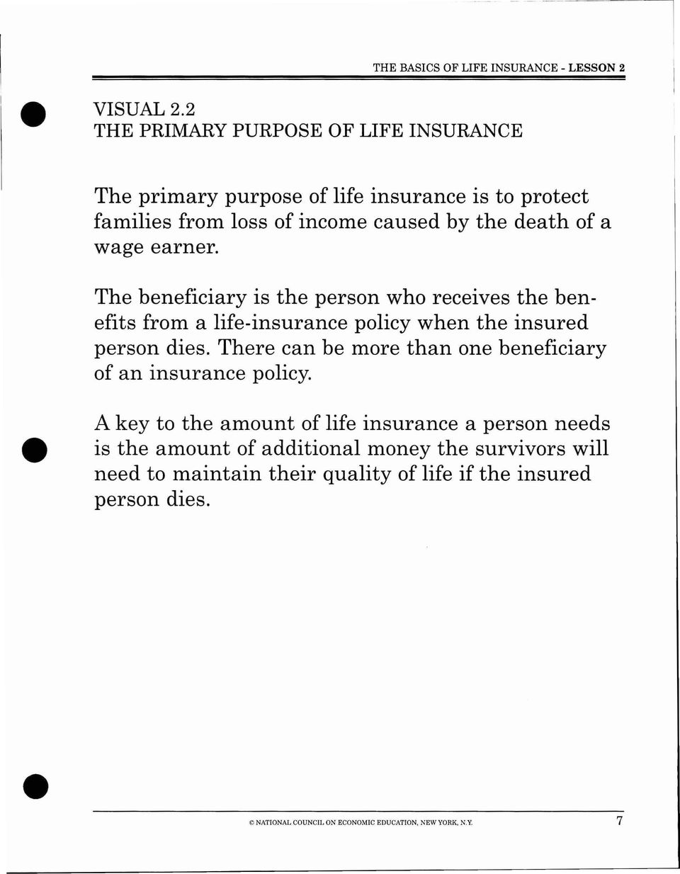 a wage earner. The beneficiary is the person who receives the benefits from a life-insurance policy when the insured person dies.