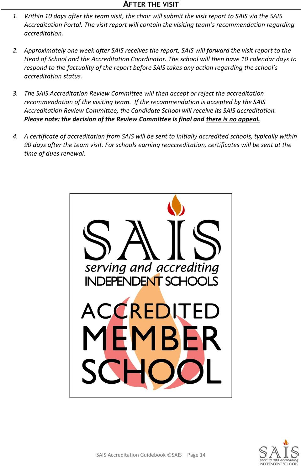 Approximately one week after SAIS receives the report, SAIS will forward the visit report to the Head of School and the Accreditation Coordinator.