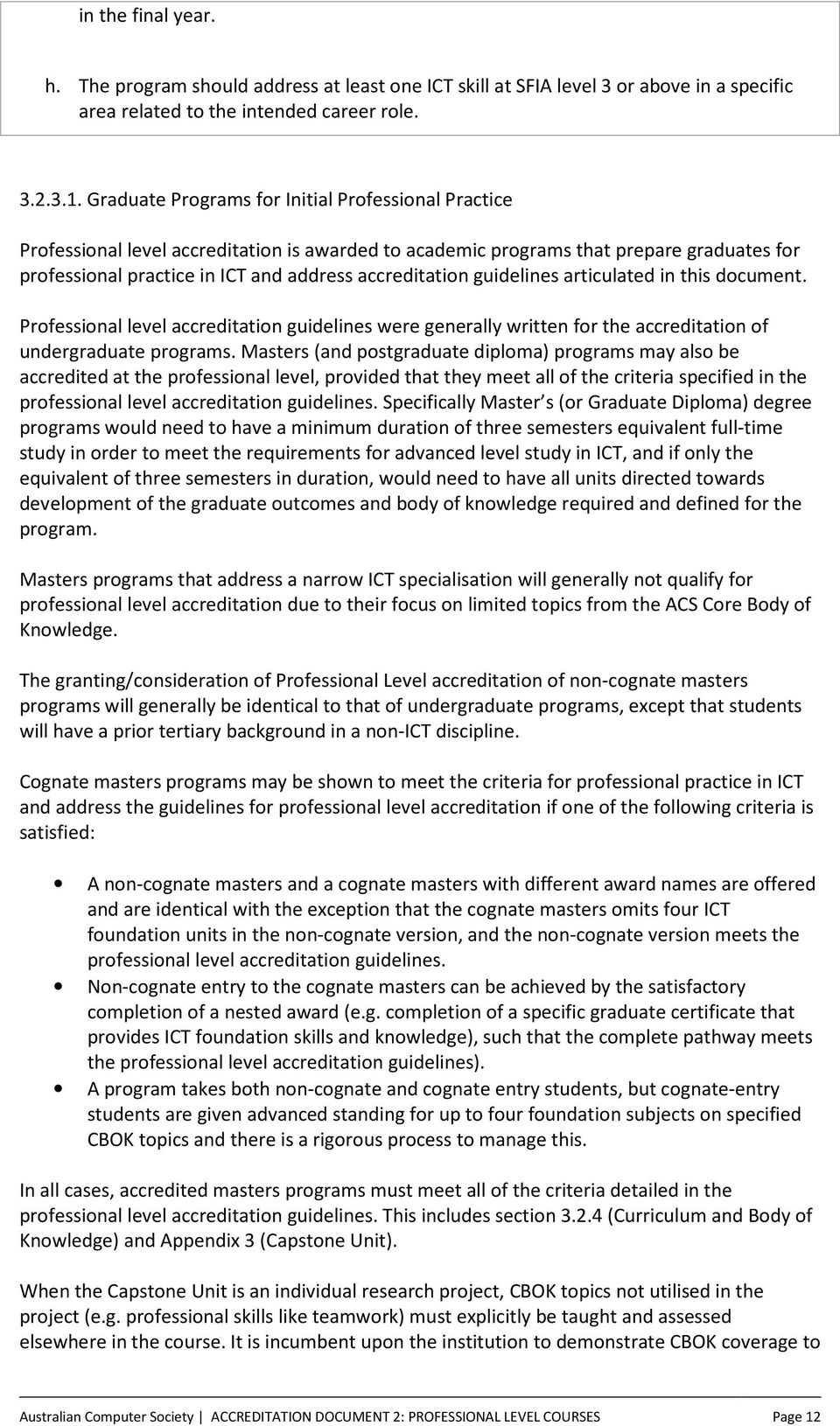 guidelines articulated in this document. Professional level accreditation guidelines were generally written for the accreditation of undergraduate programs.