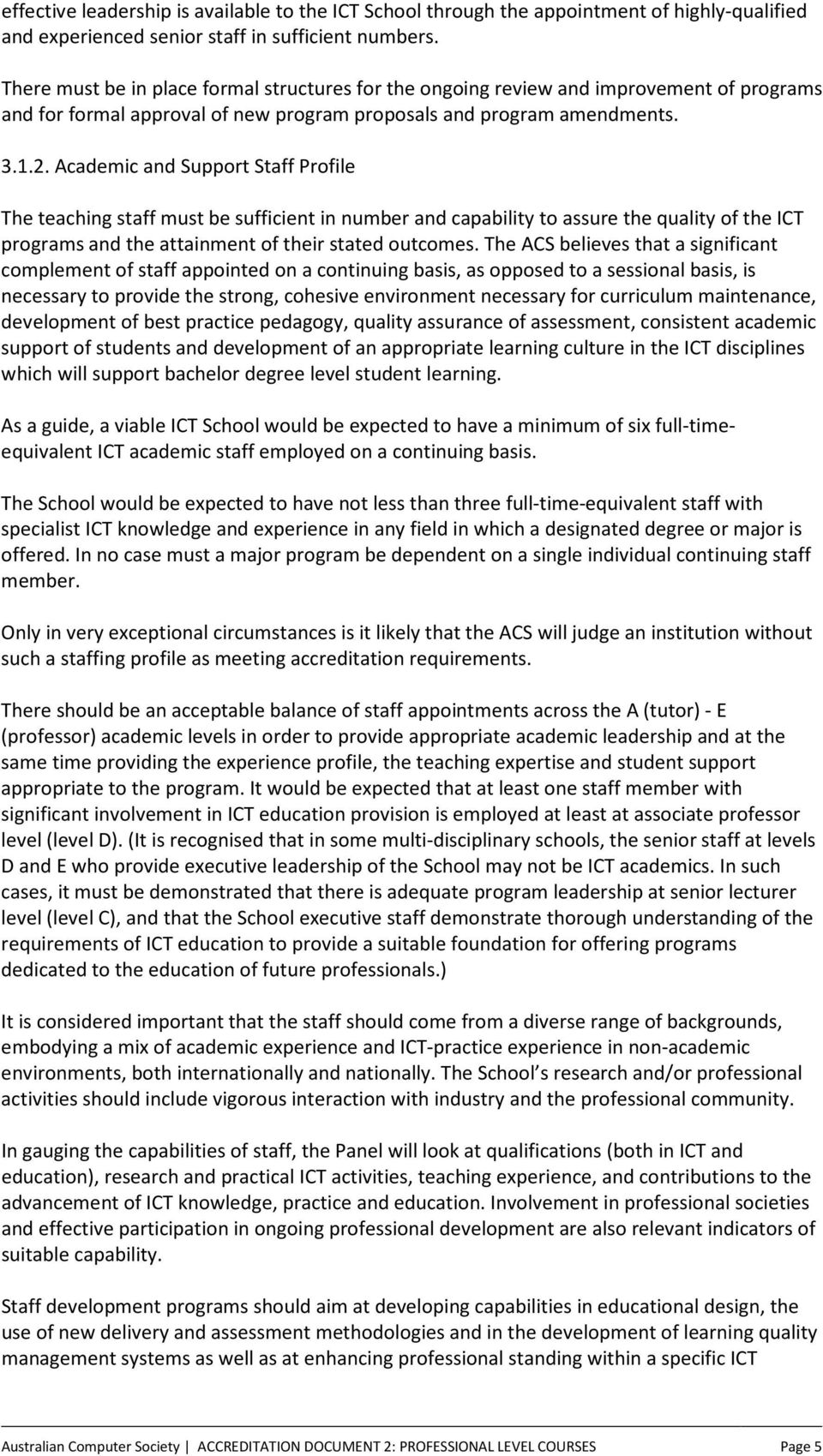 Academic and Support Staff Profile The teaching staff must be sufficient in number and capability to assure the quality of the ICT programs and the attainment of their stated outcomes.