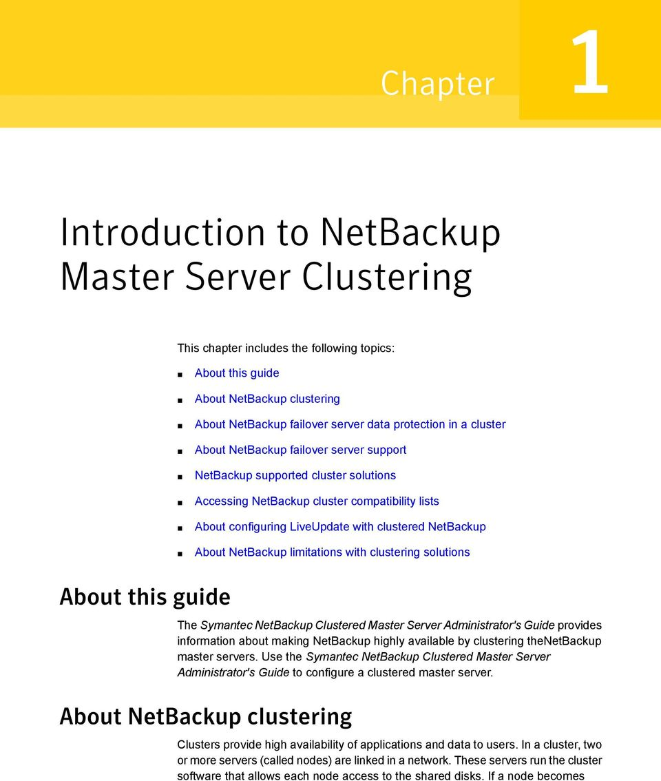 NetBackup limitations with clustering solutions About this guide The Symantec NetBackup Clustered Master Server Administrator's Guide provides information about making NetBackup highly available by
