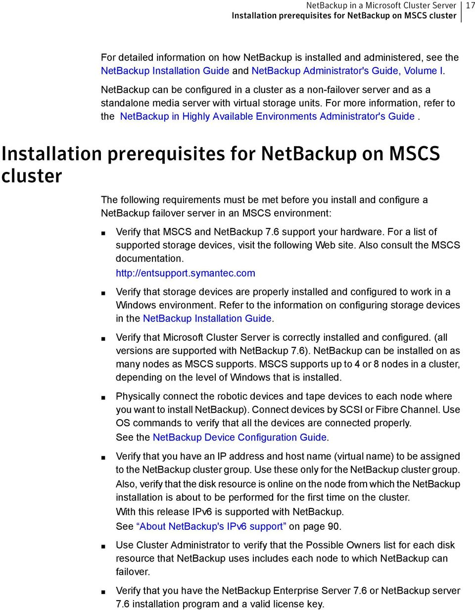 For more information, refer to the NetBackup in Highly Available Environments Administrator's Guide.