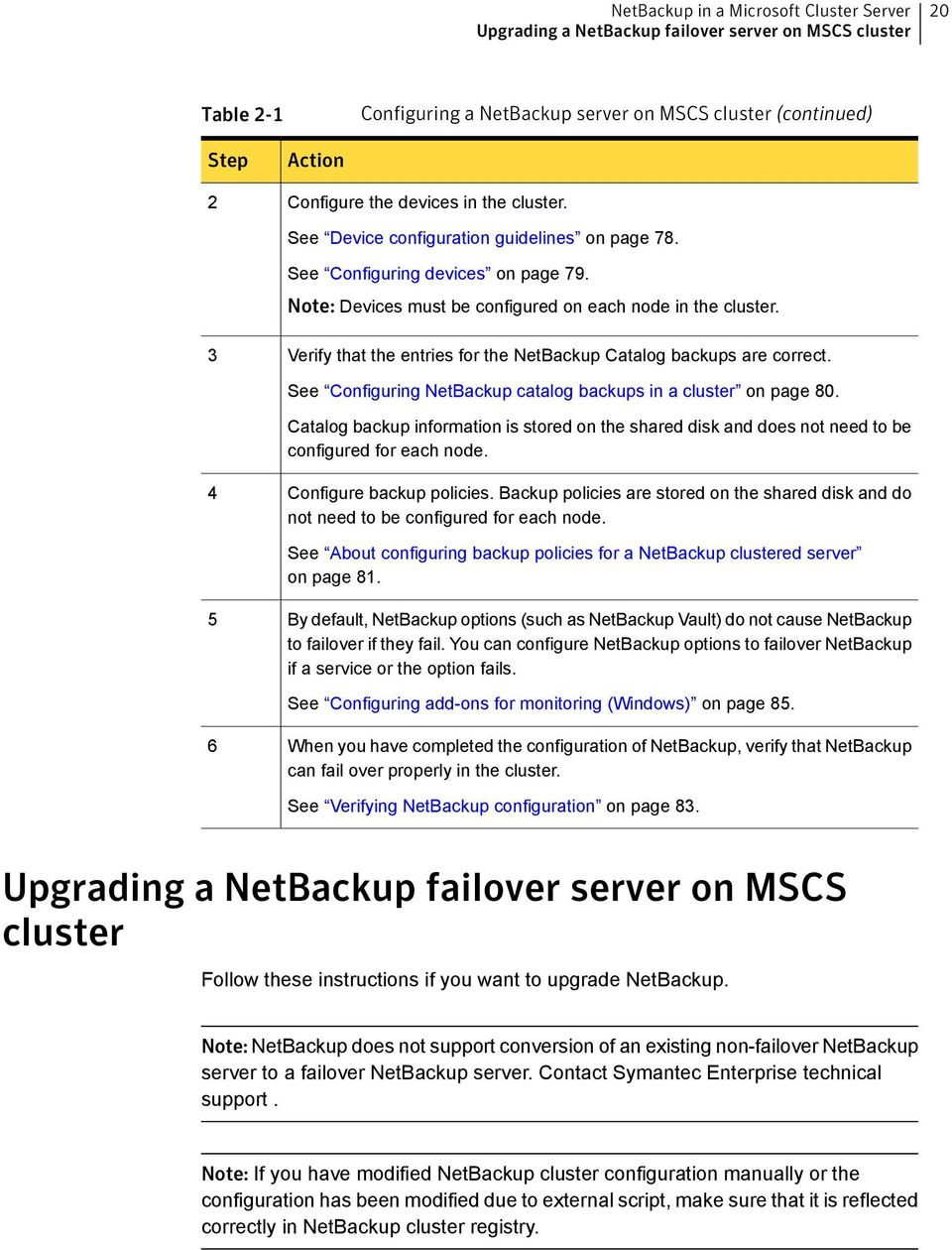 3 Verify that the entries for the NetBackup Catalog backups are correct. See Configuring NetBackup catalog backups in a cluster on page 80.